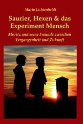 Saurier, Hexen & das Experiment Mensch: Moritz und seine Freunde zwischen Vergangenheit und Zukunft