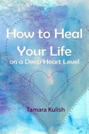 How to Heal Your Life on a Deep Heart Level