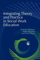 Integrating Theory and Practice in Social Work Education PDF