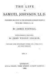 The Life of Samuel Johnson, LL. D.: Including His Tour to the Hebrides, Correspondence with Mrs. Thrale, &c. With Numerous Additions, Volume 1