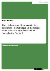 Unterrichtsstunde: How to order in a restaurant – Bestellungen im Restaurant unter Verwendung selbst erstellter Speisekarten (menus)