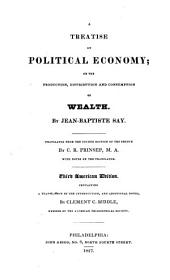 A treatise on political economy: or, The production, distribution and consumption of wealth