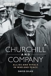 Churchill and Company: Allies and Rivals in War and Peace