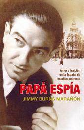 Papá espía: Amor y traición en la España de los años cuarenta