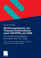 Rechnungslegung von Treasury-Instrumenten nach IAS/IFRS und HGB: Ein Umsetzungsleitfaden mit Fallstudien und Tipps
