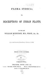 Flora Indica: Or, Descriptions of Indian Plants. Reprinted Literatim from Carey's Edition of 1832