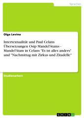 """Intertextualität und Paul Celans Übersetzungen Osip Mandel'štams - Mandel'štam in Celans """"Es ist alles anders"""" und """"Nachmittag mit Zirkus und Zitadelle"""""""