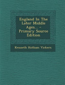 England in the Later Middle Ages      Primary Source Edition PDF