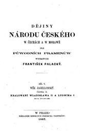 Dějiny národu českého w Čechách a w Morawě: Wěk jagellonský. Kralowání wladislawa II a Ludwíka I od r. 1500 do 1526, Svazek 5,Vydání 2