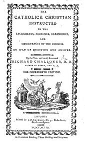 The Catholick Christian instructed ... The thirteenth edition