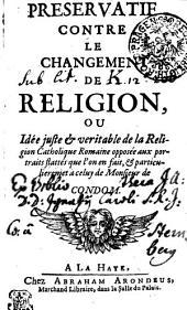 PRESERVATIF CONTRE LE CHANGEMENT DE RELIGION, OU Idée juste [et] veritable de la Religion Catholique Romaine opposée aux portraits flattés que l ́on en fait, [et] particulieremet a celuy de Monsieur de CONDOM
