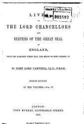 Lives of the Lord Chancellors and Keepers of the Great Seal of England: From the Earliest Times Till the Reign of King George IV, Volume 4