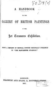 A Handbook to the Gallery of British Paintings in the Art Treasures Exhibition: Being a Reprint of Critical Notices Originally Published in The Manchester Guardian