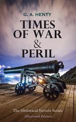 TIMES OF WAR & PERIL - The Historical Novels Series (Illustrated Edition)