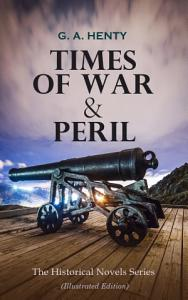 TIMES OF WAR   PERIL   The Historical Novels Series  Illustrated Edition  PDF