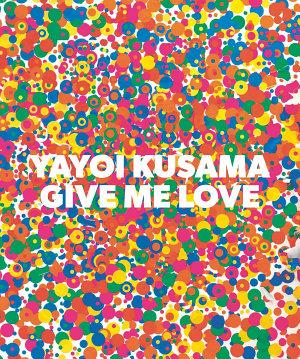 Yayoi Kusama  Give Me Love PDF