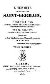 L'hermite du Faubourg Saint-Germain: ou Observations sur les moeurs et les usages français au commencement du 19e siècle, Volume1