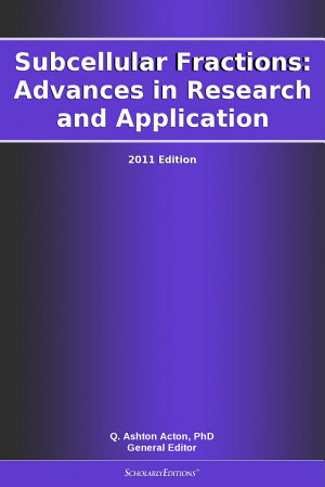 Subcellular Fractions  Advances in Research and Application  2011 Edition PDF