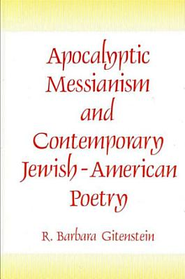 Apocalyptic Messianism and Contemporary Jewish American Poetry PDF