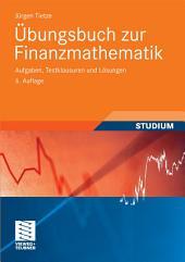 Übungsbuch zur Finanzmathematik: Aufgaben, Testklausuren und Lösungen, Ausgabe 6
