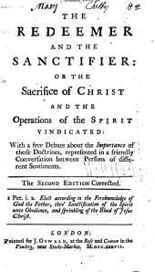 The Redeemer and the Sanctifier: or The sacrifice of Christ and the operations of the Spirit vindicated [&c. By I. Watts].