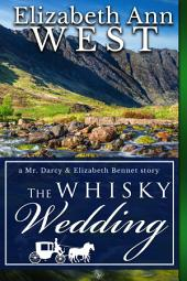 The Whisky Wedding: a Mr. Darcy & Elizabeth Bennet story: a Mr. Darcy & Elizabeth Bennet story