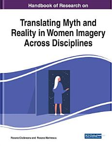 Handbook of Research on Translating Myth and Reality in Women Imagery Across Disciplines PDF
