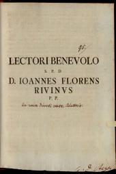 Lectori benevolo s. p. d. D. Iohannes Florens Rivinus