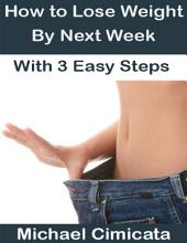 How to Lose Weight By Next Week With 3 Easy Steps
