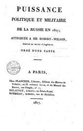 Puissance politique et militaire de la Russie en 1817; attribuée a sir Robert-Wilson, général au service d'Angleterrre. Orné d'une carte