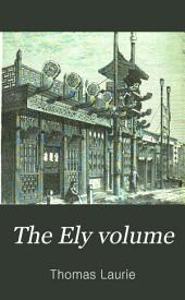 The Ely Volume: Or, The Contributions of Our Foreign Missions to Science and Human Well-being