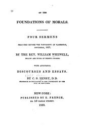 On the foundations of morals: four sermons preached before the University of Cambridge, November, 1837; with additional discourses and essays