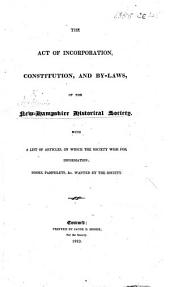 The Act of Incorporation, Constitution, and By-Laws of the New Hampshire Historical Society, Etc