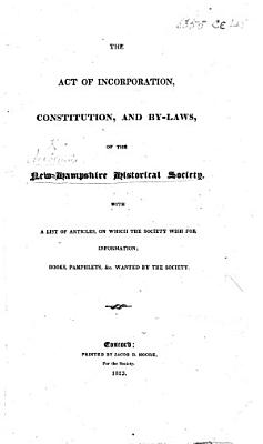 The Act of Incorporation  Constitution  and By Laws of the New Hampshire Historical Society  Etc