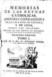 Memorias de las reynas catholicas, historia genealogica de la casa real de Castilla y de Leon (etc.) 3. ed: Volumen 1