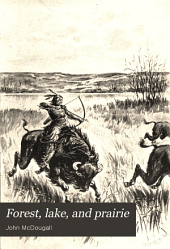 Forest, Lake, and Prairie: Twenty Years of Frontier Life in Western Canada--1842-62