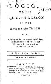 Logick: Or, The Right Use of Reason in the Enquiry After Truth