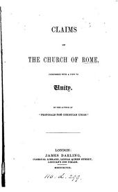 "Claims of the Church of Rome, considered with a view to unity. By the author of ""Proposals for Christian union"" [i.e. E. S. Appleyard]. [Signed: E. S. A.]"