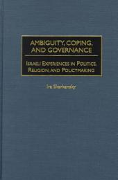 Ambiguity, Coping, and Governance: Israeli Experiences in Politics, Religion, and Policymaking