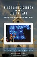 The Electronic Church in the Digital Age  Cultural Impacts of Evangelical Mass Media  2 volumes  PDF
