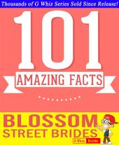 Blossom Street Brides - 101 Amazing Facts You Didn't Know: #1 Fun Facts & Trivia Tidbits