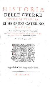 Historia delle guerre civili di Francia, nella quale si contengono le operationi di quattro re Francisco II. Carlo IX. Henrico III et IV.