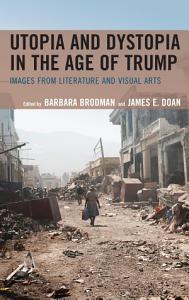 Utopia and Dystopia in the Age of Trump PDF