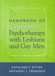 Handbook Of Affirmative Psychotherapy With Lesbians And Gay Men Book PDF