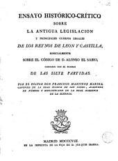 Ensayo histórico-crítico sobre la antigua legislacion y principales cuerpos legales de los reynos de Leon y Castilla, especialmente sobre el código de D. Alonso el Sabio, conocido con el nombre de Las Siete Partidas