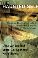 The Haunted Self  Structural Dissociation and the Treatment of Chronic Traumatization PDF