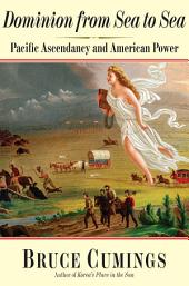 Dominion from Sea to Sea: Pacific Ascendancy and American Power