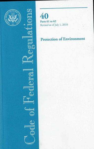 Download Code of Federal Regulations  Title 40  Protection of Environment  PT  61 62  Revised as of July 1  2010 Book