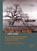 Briefe aus Afrika   1932 1938  Deutsche Siedler in den ehemaligen Kolonien Deutsch S  dwestafrika und Deutsch Ostafrika PDF