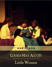 Little Women: Family Drama of Four Sisters - Meg, Jo, Beth, and Amy March - Domesticity, Work, and True Love